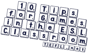 10 Tips for Games in the ESL Classroom